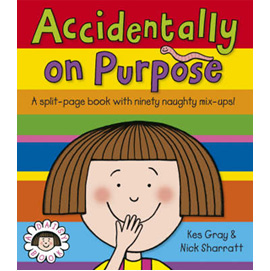 Accidentally On Purpose Split Page Novelty Book by Kes Gray | ISBN 9781862305311