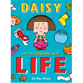 Daisy and the Trouble with Life by Kes Gray | ISBN 9781862301672
