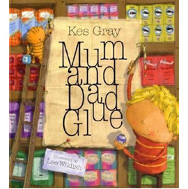 Mum and Dad Glue by Kes Gray | ISBN 9780340957110